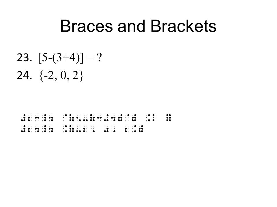 Braces and Brackets [5-(3+4)] = {-2, 0, 2}